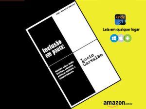 Inclusão em pauta: debates sobre mídia, bioética, educação, políticas públicas e comportamento, por Lucio Carvalho. Amazon Books. A capa do livro inclinada em um retângulo bicolor.